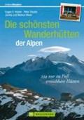 Die schönsten Wanderhütten der Alpen | Hüsler, Eugen E. ; Deuble, Peter ; Meier, Markus ; Meier, Janina |