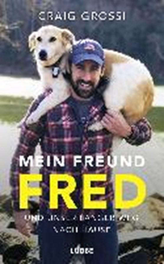 Mein Freund Fred und unser langer Weg nach Hause