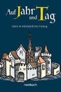 Auf Jahr und Tag - Leben im mittelalterlichen Freiburg | Krieg, Heinz ; Regnath, R. Johanna ; Widmann, Hans-Peter |
