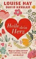 Heile dein Herz   Hay, Louise ; Kessler, David ; Görden, Thomas  