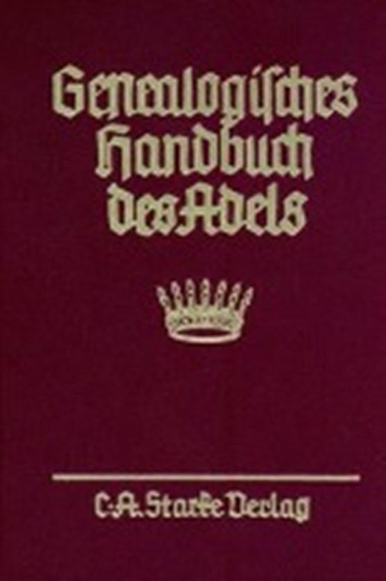 Genealogisches Handbuch des Adels. Enthaltend Fürstliche, Gr