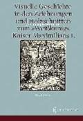 Visuelle Geschichte in den Zeichnungen und Holzschnitten zum <Weißkunig> Kaiser Maximilians I. | Christine Boßmeyer |
