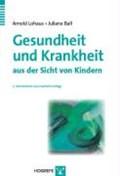 Gesundheit und Krankheit aus der Sicht von Kindern   Lohaus, Arnold ; Ball, Juliane  