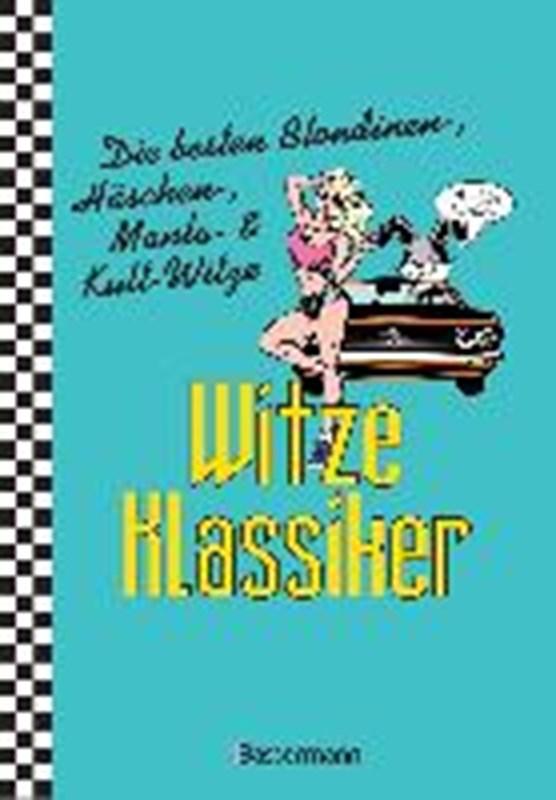Witze-Klassiker. Die besten Blondinenwitze, Häschenwitze, Mantawitze, Chuck-Norris-Witze, Trabiwitze, Flachwitze, blöde Sprüche und viele mehr