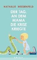 Weidenfeld, N: Tag, an dem Mama die Krise kriegte | Nathalie Weidenfeld |