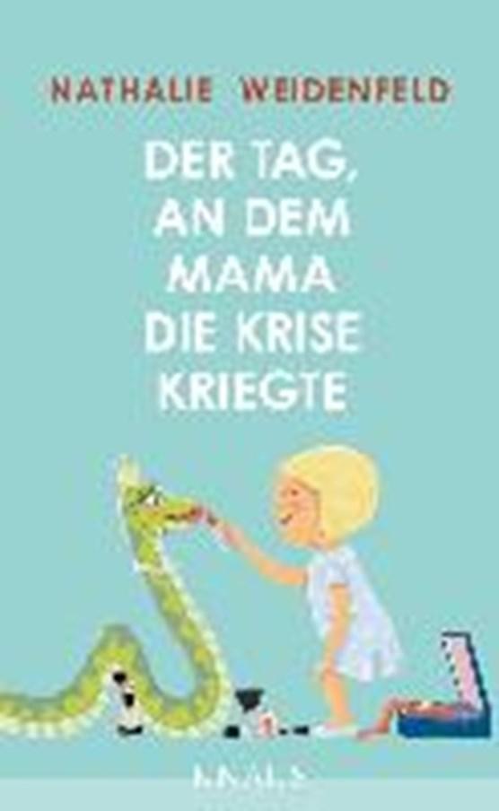 Weidenfeld, N: Tag, an dem Mama die Krise kriegte