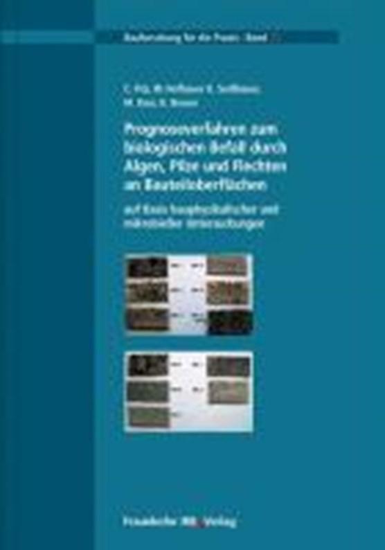 Prognoseverfahren zum biologischen Befall durch Algen, Pilze und Flechten an Bauteiloberflächen auf Basis bauphysikalischer und mikrobieller Untersuchungen