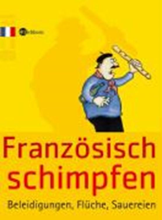 Franz. schimpfen