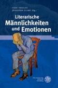 Literarische Männlichkeiten und Emotionen | Tholen, Toni ; Clare, Jennifer |