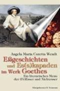 Eßgeschichten und Es(s)kapaden im Werk Goethes | Angela Maria Coretta Wendt |