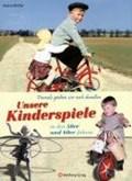 Damals spielten wir noch draußen! Unsere Kinderspiele in den 50er und 60er Jahren   Helmut Blecher  