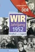 Aufgewachsen in der DDR - Wir vom Jahrgang 1952 - Kindheit und Jugend | Ulrich Grunert |