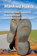Ordensbruder, Seemann, Drachenflieger - mein »fast« normales Leben   Manfred Haack  