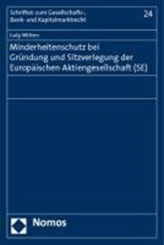Minderheitenschutz bei Gründung und Sitzverlegung der Europäischen Aktiengesellschaft (SE)