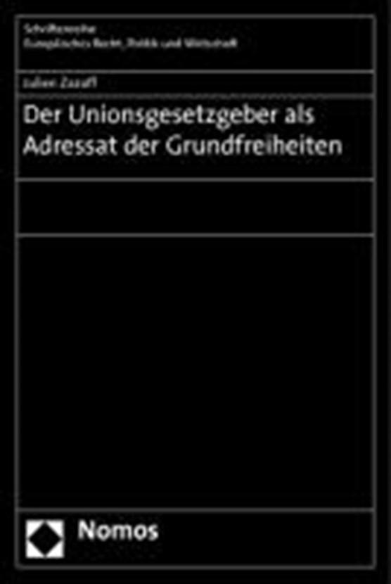 Der Unionsgesetzgeber als Adressat der Grundfreiheiten
