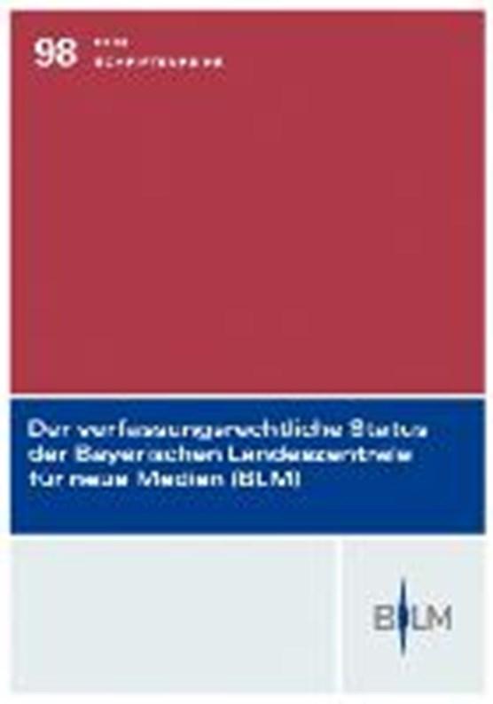 Der verfassungsrechtliche Status der Bayerischen Landeszentrale für neue Medien