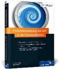 Produktionsplanung mit SAP in der Prozessindustrie | Doller, Andreas ; Wölken, Jan |