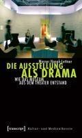 Die Ausstellung als Drama   Werner Hanak-Lettner  