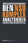Den NSU-Komplex analysieren   Karakayali, Juliane ; Kahveci, Çagri ; Liebscher, Doris  