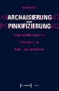 Archaisierung und Pinkifizierung | Kerstin Böhm |