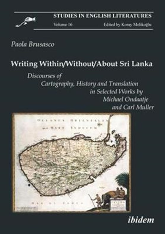 Writing Within/Without/About Sri Lanka - Discourses of Cartography, History and Translation in Selected Works by Michael Ondaatje