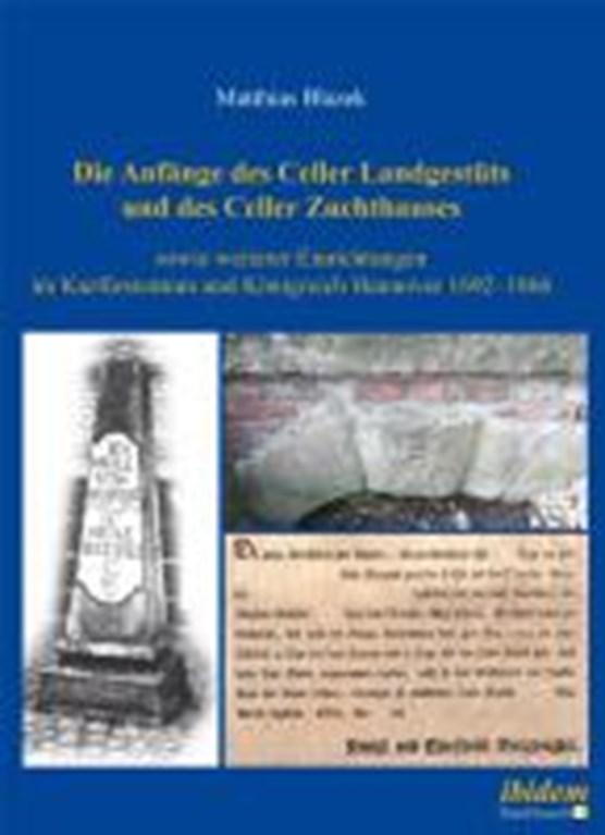 Die Anf nge des Celler Landgest ts und des Celler Zuchthauses sowie weiterer Einrichtungen im Kurf rstentum und K nigreich Hannover 1692-1866.