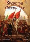 Staging the Ottoman Turk | Esin Akalin |