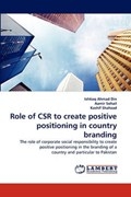 Role of Csr to Create Positive Positioning in Country Branding   Din, Ishtiaq Ahmad ; Sohail, Aamir ; Shahzad, Kashif  