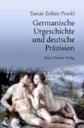 Prockl, T: Germanische Urgeschichte und deutsche Präzision   Prockl, Tamás Zoltán ; Riether, Christoph  