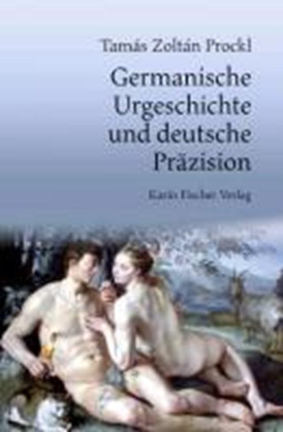 Prockl, T: Germanische Urgeschichte und deutsche Präzision