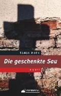 Die geschenkte Sau   Tanja Roth  