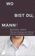Addis, M: Wo bist du, Mann?   Addis, Michael E. ; Schmidt, Michael  