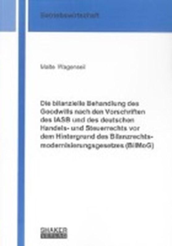 Die bilanzielle Behandlung des Goodwills nach den Vorschriften des IASB und des deutschen Handels- und Steuerrechts vor dem Hintergrund des Bilanzrechtsmodernisierungsgesetzes (BilMoG)
