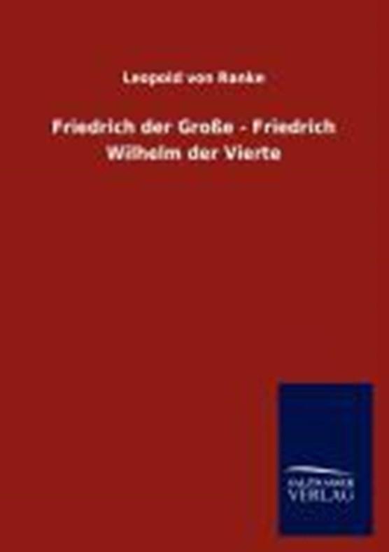 Friedrich der Große - Friedrich Wilhelm der Vierte