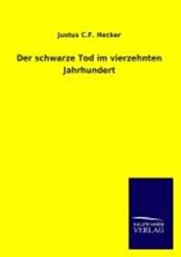 Der Schwarze Tod Im Vierzehnten Jahrhundert | Justus C F Hecker |