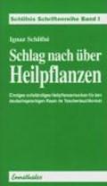 Schlag nach über Heilpflanzen   Ignaz Schlifni  