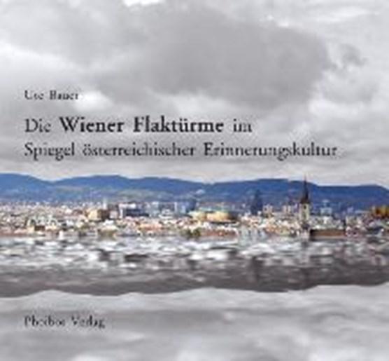 Die Wiener Flaktürme im Spiegel österreichischer Erinnerungskultur