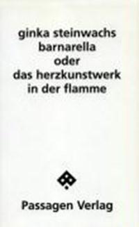 Barnarella oder Das Herzkunstwerk in Flammen | Ginka Steinwachs |
