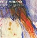 Mein Ungeheuer   Felix Mitterer  