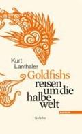 Goldfishs reisen um die halbe welt | Kurt Lanthaler |