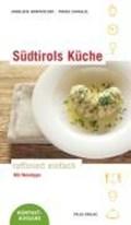 Südtirols Küche - raffiniert einfach | Kompatscher, Anneliese ; Schmalzl, Tobias |