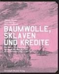 Baumwolle, Sklaven und Kredite | Stettler, Nikolaus ; Haenger, Peter ; Labhardt, Robert |