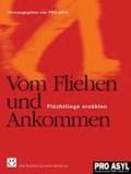 Vom Fliehen und Ankommen | Pro Asyl (Hg. ) |