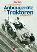 Landwirtschaftliche Anbaugeräte für Traktoren in früherer Zeit   Udo Bols  