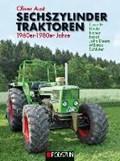 Sechszylinder Traktoren 1960er bis 1980er Jahre | Oliver Aust |