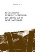 NS-Täter in der Geschichtsschreibung der SBZ und der frühen DDR   Fabian Wendler  