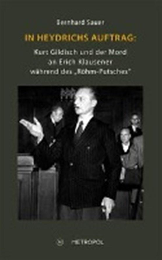 """In Heydrichs Auftrag: Kurt Gildisch und der Mord an Erich Klausener während des """"Röhm-Putsches"""""""