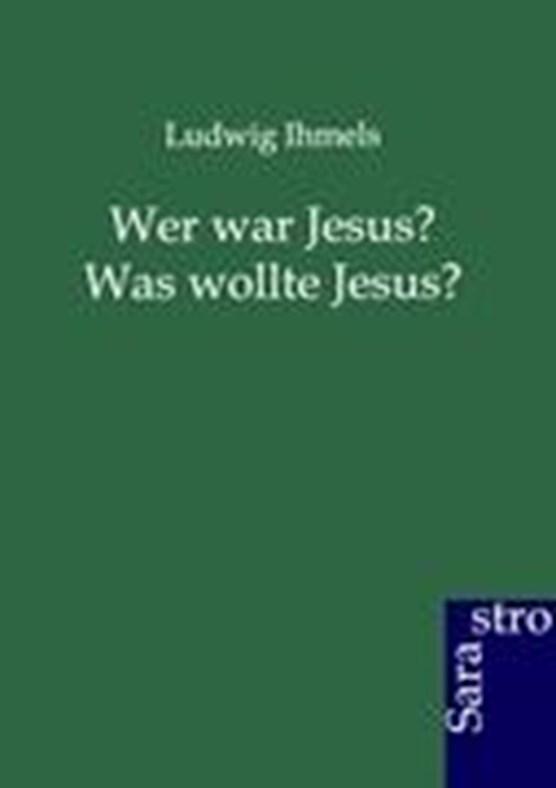 Wer war Jesus? Was wollte Jesus?