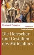 Die Herrscher und Gestalten des Mittelalters | Reinhard Pohanka |