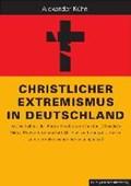 Christlicher Extremismus in Deutschland   Alexander Kühn  